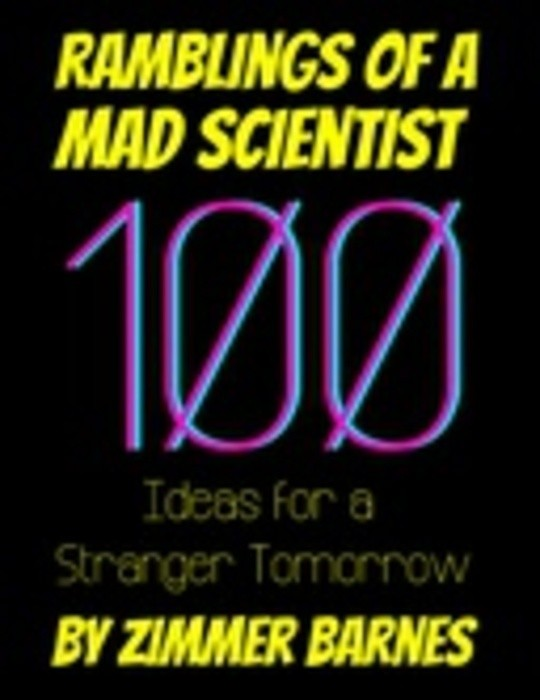 Ramblings of a Mad Scientist: 100 Ideas for a Stranger Tomorrow