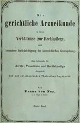 Die gerichtliche Arzneikunde in ihrem Verhältnisse zur Rechtspflege, mit besonderer Berücksichtigung der österreichischen Gesetzgebung Zum Gebrauche für Ärzte, Wundärzte und Rechtskundige dargestellt und mit entscheidenden Thatsachen begründet