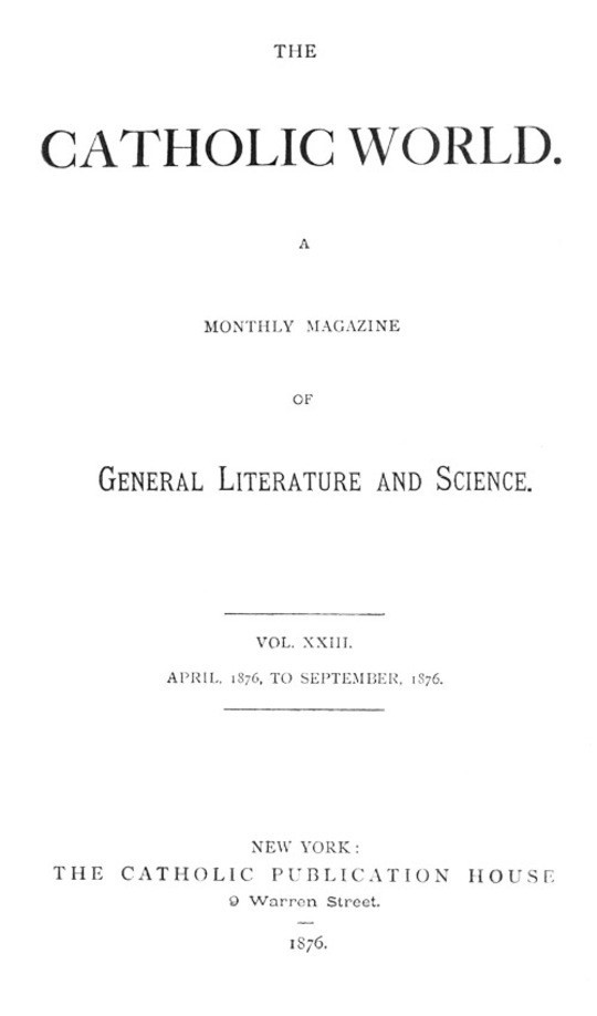 The Catholic World, Volume 23, April, 1876-September, 1876. A Monthly Magazine of General Literature and Science