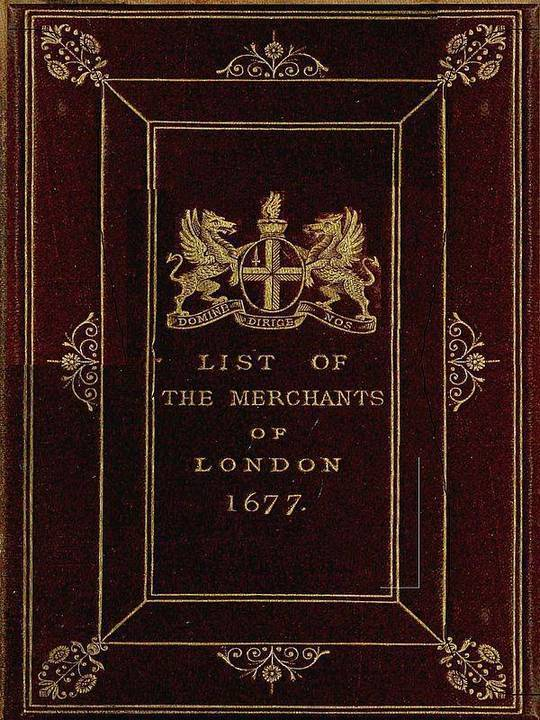The Little London Directory of 1677 The oldest printed list of the merchants and bankers of London
