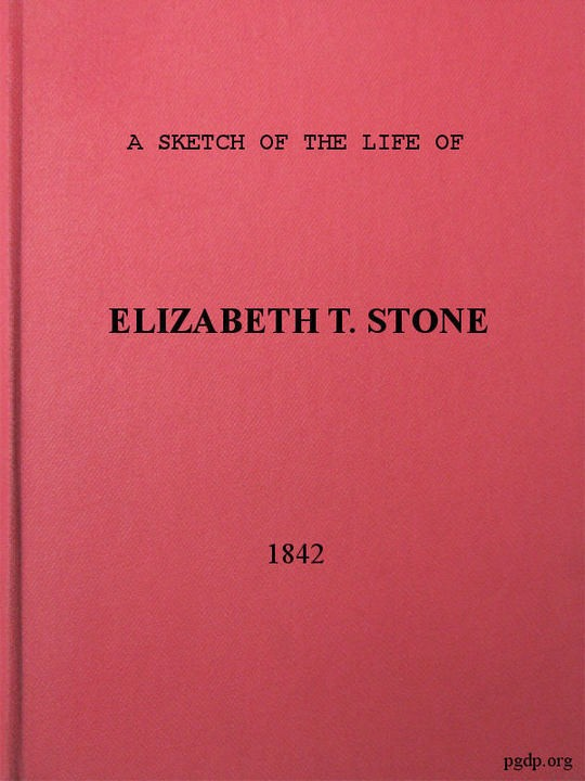 A Sketch of the Life of Elizabeth T. Stone and of Her Persecutions With an Appendix of Her Treatment and Suffereings While in the Charlestown McLean Assylum, Where She Was Confined Under the Pretence of Insanity