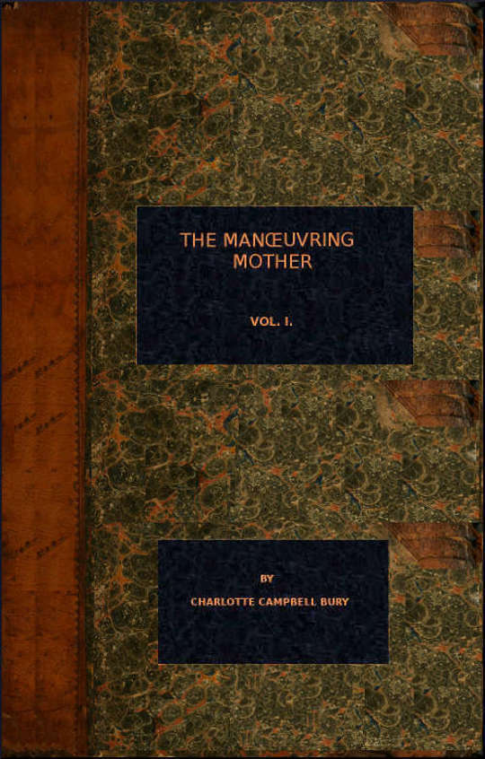 The Manoeuvring Mother Vol. I.