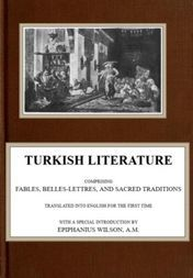 Turkish Literature Comprising Fables, Belles-lettres, and Sacred Traditions
