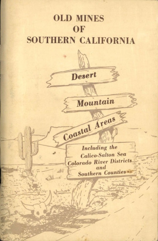Old Mines of Southern California Desert-Mountain-Coastal Areas Including the Calico-Salton Sea Colorado River Districts and Southern Counties
