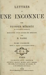Lettres à une inconnue, Tome Premier Précédée d'une étude sur P. Mérimée par H. Taine