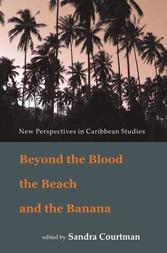 Beyond the Blood, the Beach and the Banana: New Perspectives in Caribbean Studies