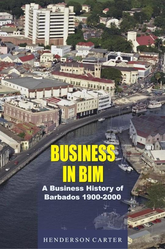 Business in BIM: A Business History of Barbados, 1900-2000