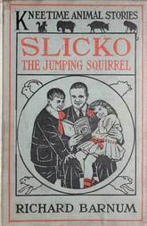 Slicko, the Jumping Squirrel Her Many Adventures