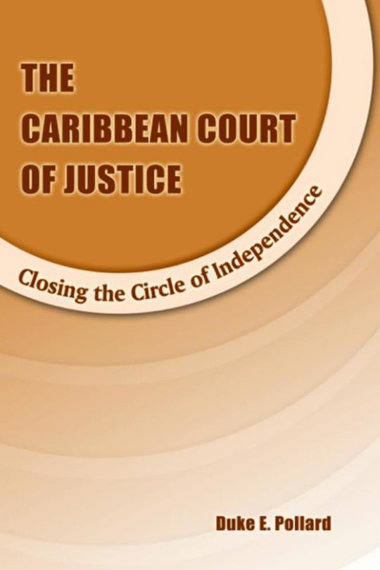 Caribbean Court of Justice: Closing the Circle of Independence