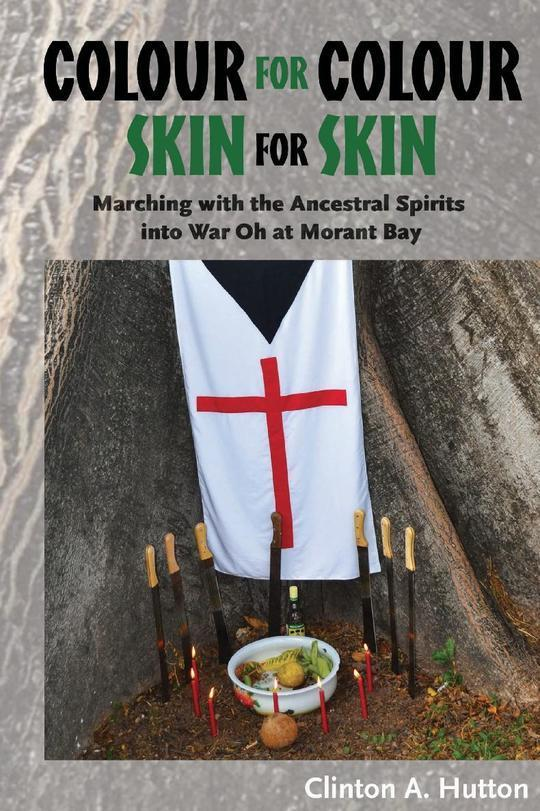 Colour For Colour, Skin For Skin : Marching With the Ancestral Spirits into War Oh at Morant Bay.