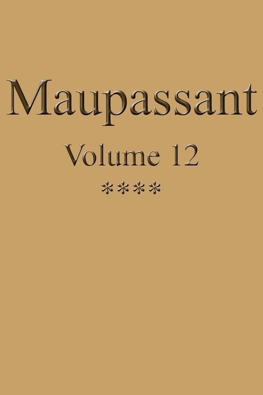 OEuvres complètes de Guy de Maupassant - volume 12
