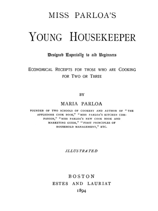 Miss Parloa's Young Housekeeper Designed Especially to Aid Beginners; Economical Receipts for those who are Cooking for Two or Three