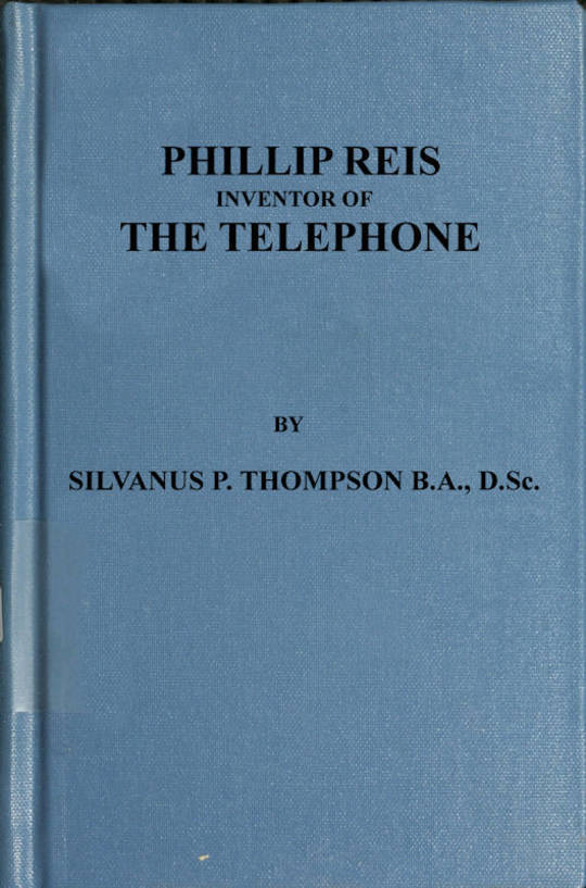 Philipp Reis: Inventor of the Telephone A Biographical Sketch