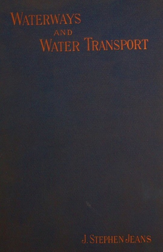 Waterways and Water Transport in Different Countries With a description of the Panama, Suez, Manchester, Nicaraguan, and other canals.