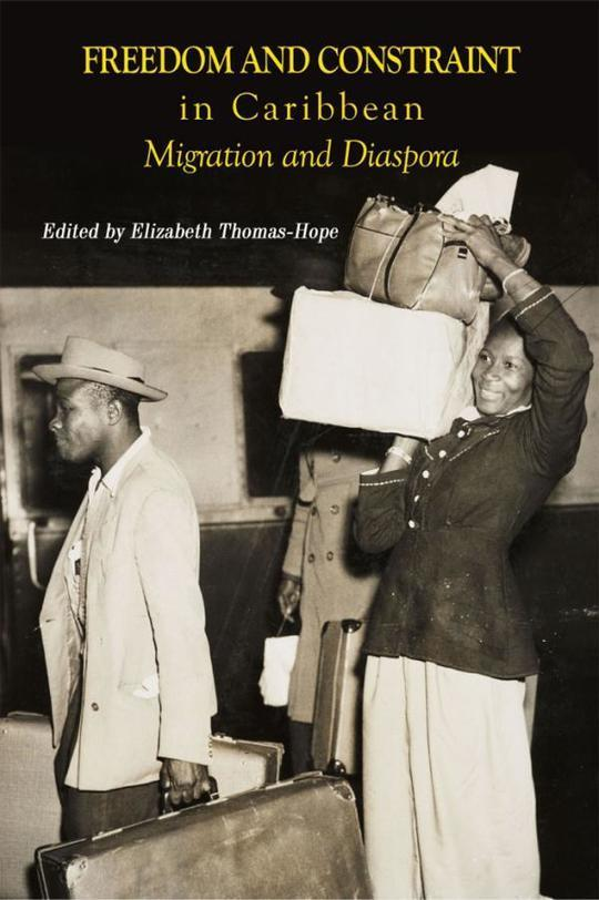 Freedom and Constraint in Caribbean Migration and Diaspora