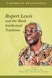 Caribbean Reasonings : Rupert Lewis and the Black Intellectual Tradition