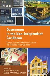 Governance in the Non-Independent Caribbean: Challenges and Opportunities in the Twenty-first Century
