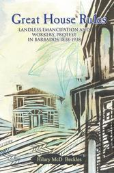 Great House Rules: Landless Emancipation and Workers' Protest in Barbados, 1838-1938
