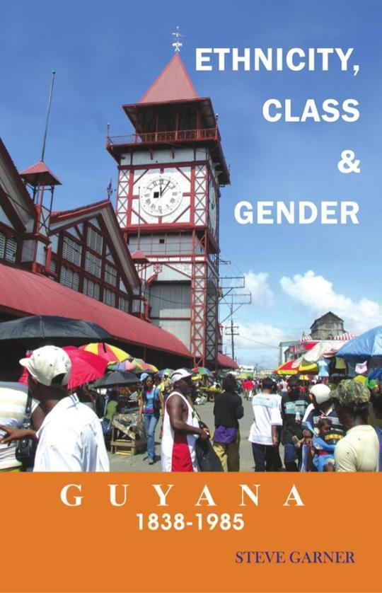 Guyana 1838-1985: Ethnicity, Class and Gender