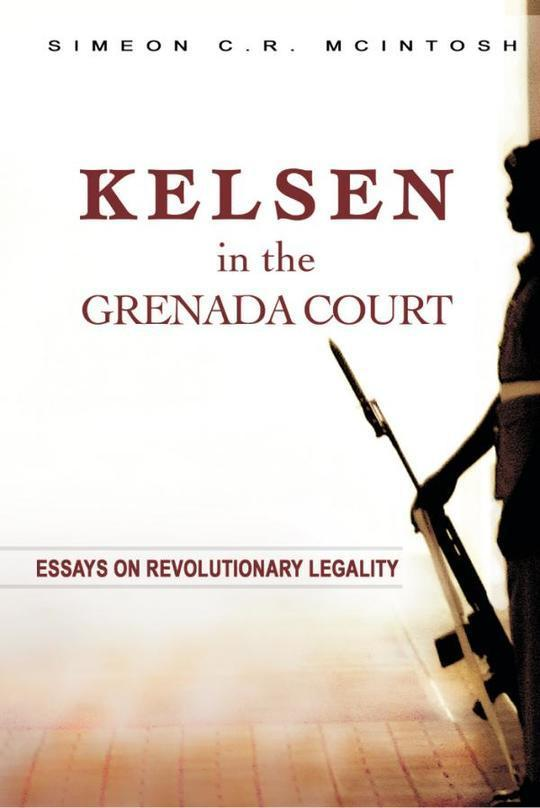 Kelsen in the Grenada Court: Essays on Revolutionary Legality