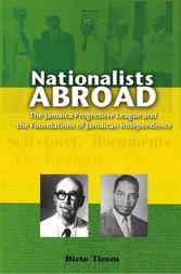 Nationalists Abroad: The Jamaica Progressive League and the Foundations of Jamaican Independence