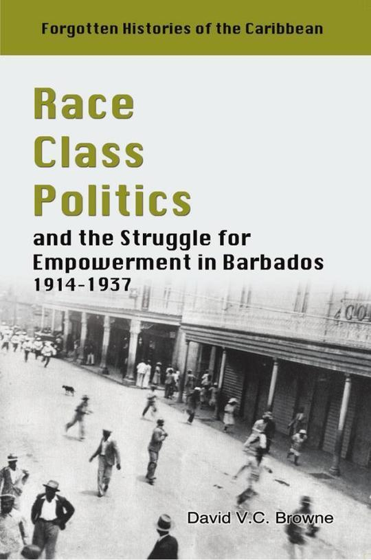 Race, Class, Politics and the Struggle for Empowerment in Barbados 1914-1937
