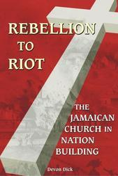 Rebellion to Riot: The Jamaican Church in Nation Building
