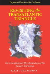 Revisiting the Transatlantic Triangle: The Constitutional Decolonization of the Eastern Caribbean