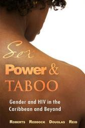 Sex, Power and Taboo: Gender and HIV in the Caribbean and Beyond