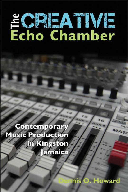 The Creative Echo Chamber: Contemporary Music Production in Kingston, Jamaica.