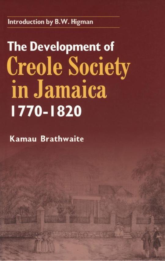 The Development of Creole Society in Jamaica 1770-1820