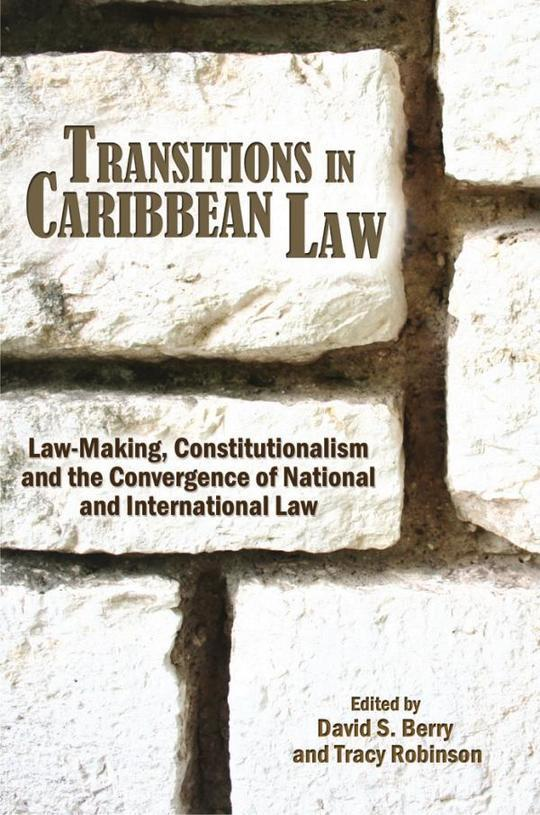 Transitions in Caribbean Law: Law-Making, Constitutionalism and the Convergence of National and International Law