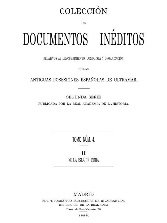 Colección de Documentos Inéditos Relativos al Descubrimiento, Conquista y Organización de las Antiguas Posesiones Españolas de Ultramar. Tomo 4, De La Isla De Cuba, II
