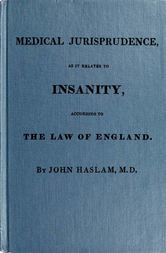 Medical Jurisprudence as it Relates to Insanity, According to the Law of England