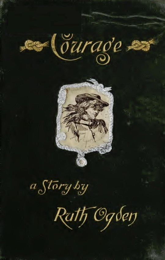 Courage A story wherein every one comes to the conclusion that the Courage in question proved a courage worth having