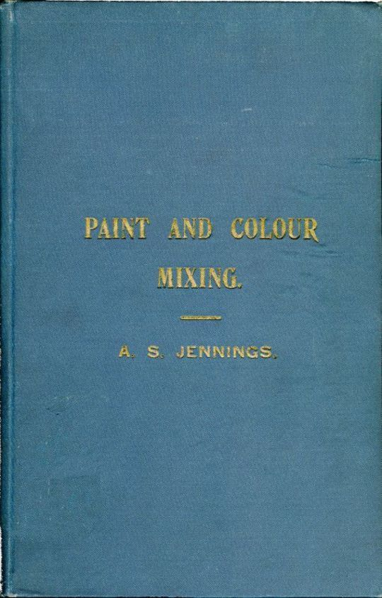 Paint & Colour Mixing A practical handbook for painters, decorators and all who have to mix colours, containing 72 samples of paint of various colours, including the principal graining grounds