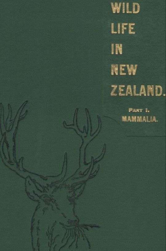 Wild Life in New Zealand. Part I. Mammalia. New Zealand Board of Science and Art. Manual No. 2.