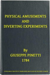 Physical Amusements and Diverting Experiments Composed and Performed in Different Capitals of Europe, and in London