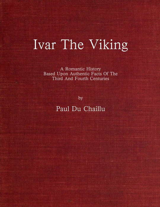 Ivar the Viking A romantic history based upon authentic facts of the third and fourth centuries
