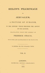 Helon's Pilgrimage to Jerusalem, Volume 2 (of 2) A picture of Judaism, in the century which preceded the advent of our Savior.