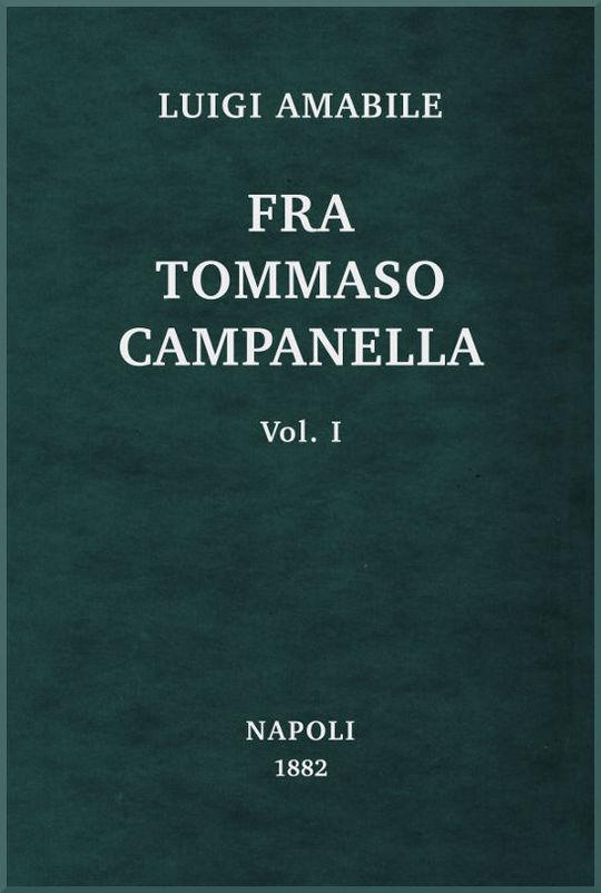 Fra Tommaso Campanella, Vol. 1 la sua congiura, i suoi processi e la sua pazzia