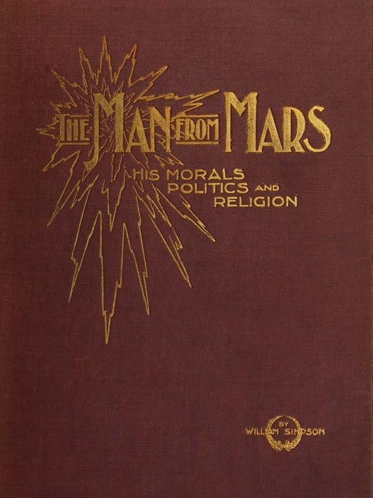 The Man from Mars His Morals, Politics and Religion