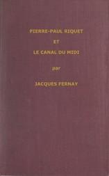 Un grand français du XVIIme siècle : Pierre Paul Riquet et le canal du Midi
