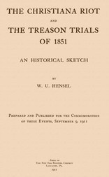 The Christiana Riot and The Treason Trials of 1851 An Historical Sketch