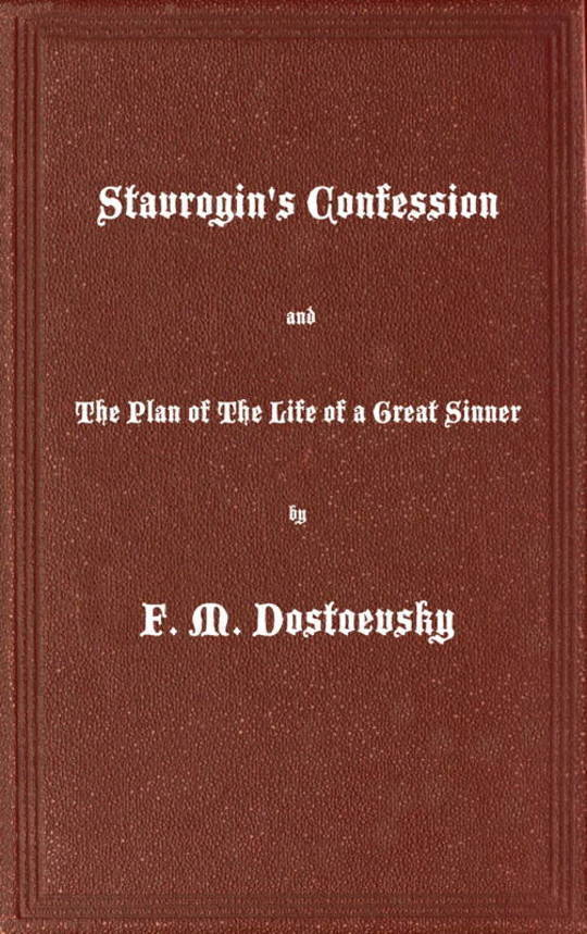 Stavrogin's Confession and The Plan of The Life of a Great Sinner With Introductory and Explanatory Notes