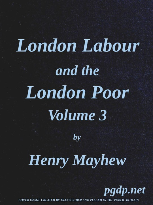 London Labour and the London Poor (Vol. 3 of 4)