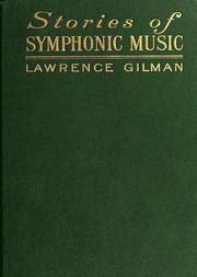 Stories of Symphonic Music A Guide to the Meaning of Important Symphonies, Overtures, and Tone-poems from Beethoven to the Present Day