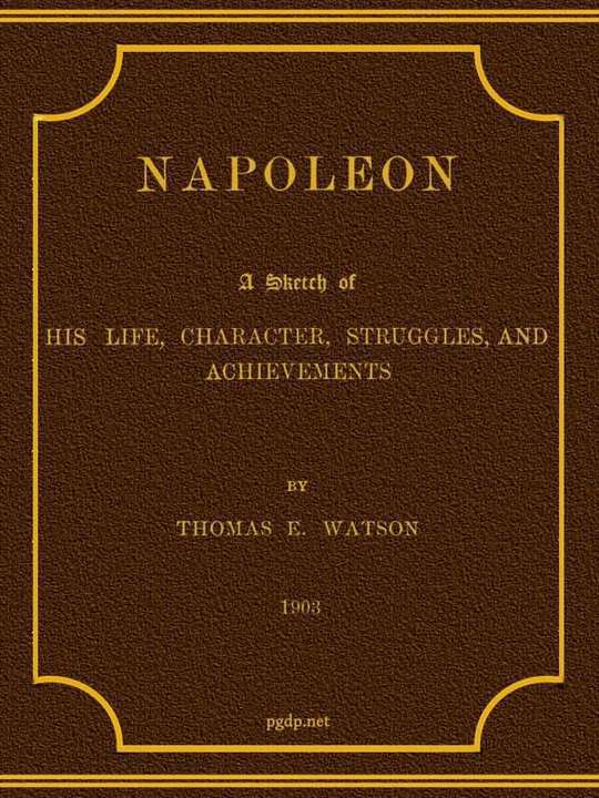 Napoleon A Sketch of his Life, Character, Struggles, and Achievements