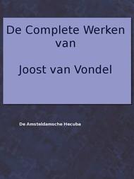 De complete werken van Joost van Vondel Met eene voorrede van H.J. Allard, leraar aan 't seminarie te Kuilenburg