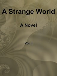 A Strange World, Volume 1 (of 3) A Novel